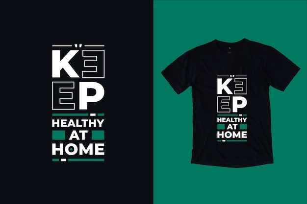 Zachowaj zdrowe w domu nowoczesne inspirujące cytaty projekt koszulki