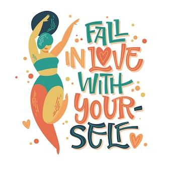 Zakochaj się w sobie - pozytywne wzornictwo na ciele. ręcznie rysowane frazę inspiracji z krzywą tańczącą dziewczyną.
