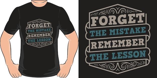 Zapomnij o błędzie pamiętaj o lekcji. unikalny i modny projekt koszulki
