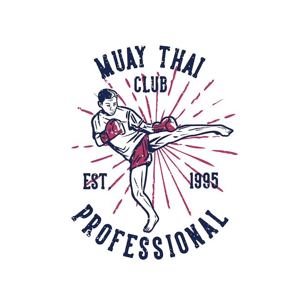 Zaprojektuj profesjonalny klub muay thai est 19995 z mężczyzną sztuk walki muay thai kicking vintage illustration