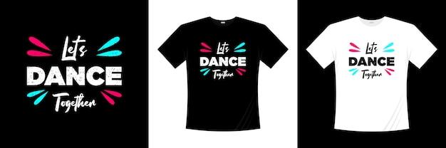 Zatańczmy razem projekt koszulki typografii. odzież, modna koszulka