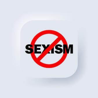 Zatrzymaj ikonę seksizmu. wektor. brak oznak seksizmu. zakaz seksizmu. znak zakazu. brak symbolu seksizmu. biały przycisk sieciowy interfejsu użytkownika neumorphic ui ux. neumorfizm. wektor eps 10
