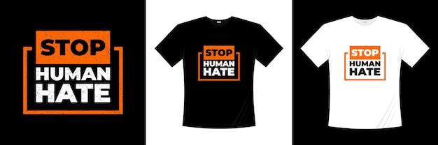Zatrzymaj projekt koszulki typografii ludzkiej nienawiści