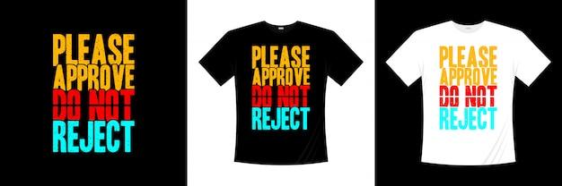 Zatwierdź proszę nie odrzucaj projektu koszulki typografii