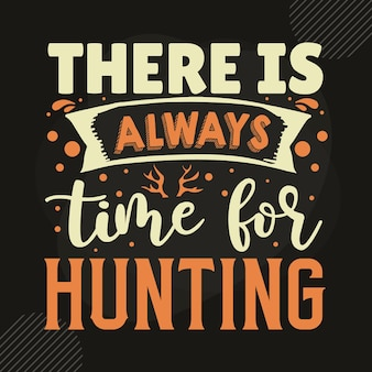 Zawsze jest czas na polowanie szablon cytatu typografia premium vector tshirt design