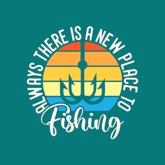 Zawsze jest nowe miejsce do łowienia ryb w stylu vintage typografia ilustracja projekt koszulki wędkarskiej