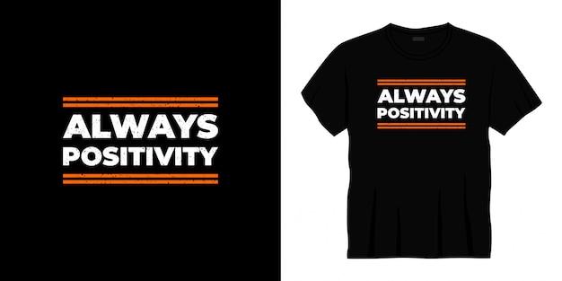 Zawsze pozytywny projekt koszulki typografii.