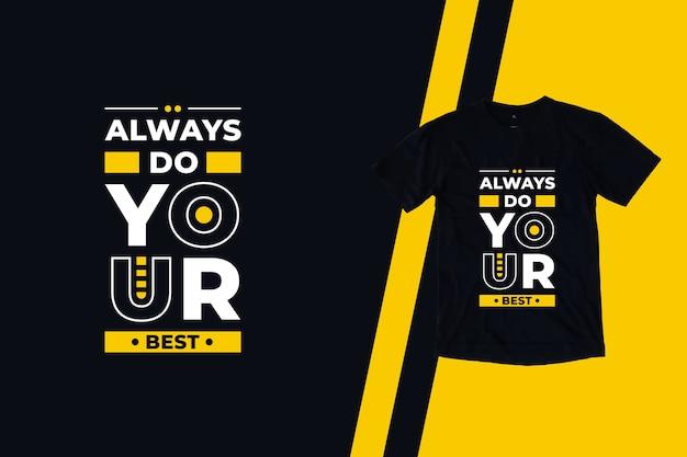 Zawsze rób najlepszy projekt koszulki z nowoczesnymi cytatami
