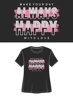 Zawsze szczęśliwa typografia do wydruku t shirt dziewczyna