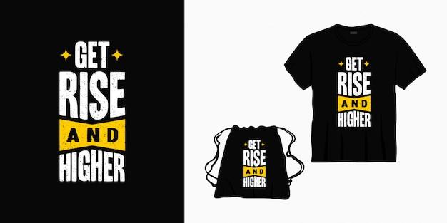 Zdobądź wyższy i wyższy typograficzny projekt koszulki, torby lub towaru