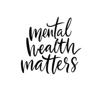 Zdrowie psychiczne ma znaczenie. cytat wsparcia, powiedzenie o terapii. wektor odręczny napis kaligrafii na banery i plakaty.