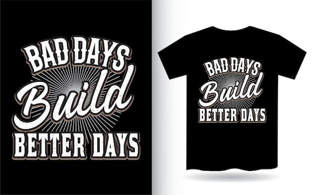 Złe dni budują lepsze napisy na koszulkę