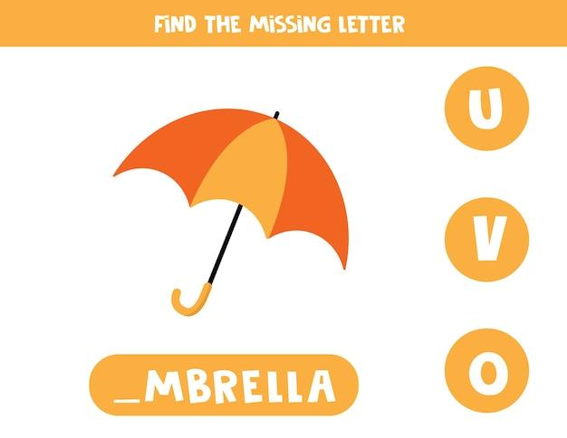 Znajdź brakującą literę z parasolem kreskówkowym. gra edukacyjna dla dzieci. arkusz do sprawdzania pisowni w języku angielskim dla dzieci w wieku przedszkolnym.
