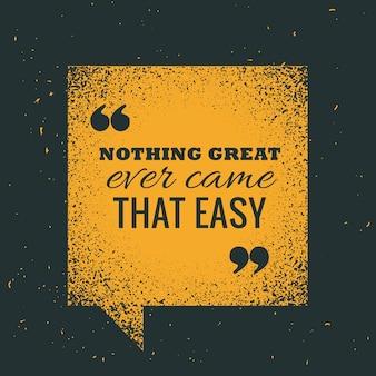 Żółte grunge czat bańka z motywacyjny notowań nic wielkiego nigdy nie przyszło tak łatwo