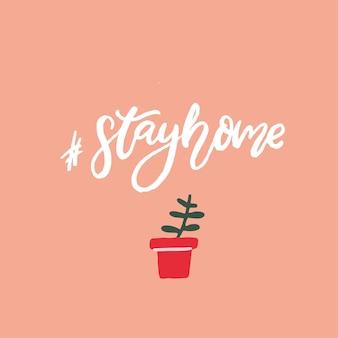 Zostań w domu. odręczne hasło samo kwarantanny i izolacji. nowoczesna kaligrafia na pastelowym różowym tle z ręcznie rysowane roślin w doniczce. plakat wektor ładny typografii.