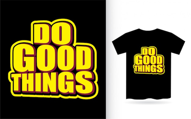 Zrób dobre rzeczy typograficzne dla koszulki