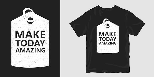 Zrób dziś niesamowite cytaty z motywacją na koszulki
