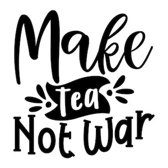 Zrób herbatę, a nie wojnę