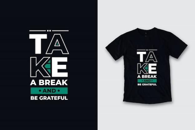 Zrób sobie przerwę i bądź wdzięczny nowoczesny projekt koszulki z cytatami