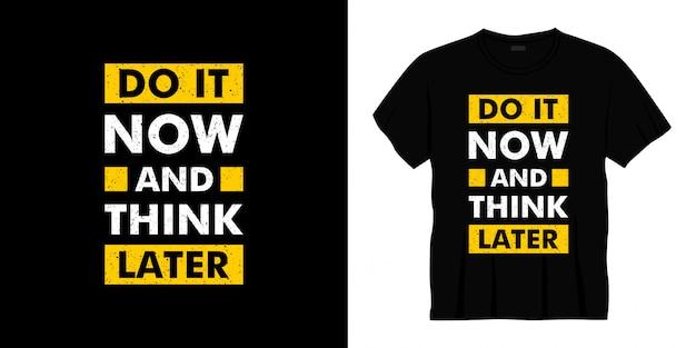 Zrób to teraz i pomyśl później projekt koszulki typografii