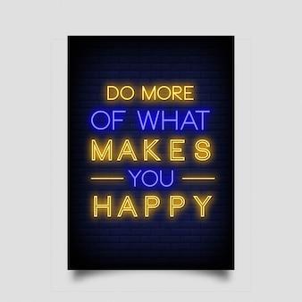 Zrób więcej, co sprawia, że jesteś szczęśliwy z plakatów w stylu neonowym.