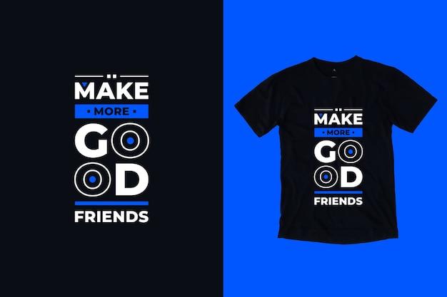 Zrób więcej dobrych przyjaciół, nowoczesne inspirujące cytaty projekt koszulki