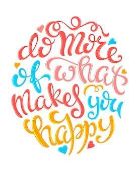 Zrób więcej tego, co czyni cię szczęśliwym plakatem z ręcznie rysowanym napisem