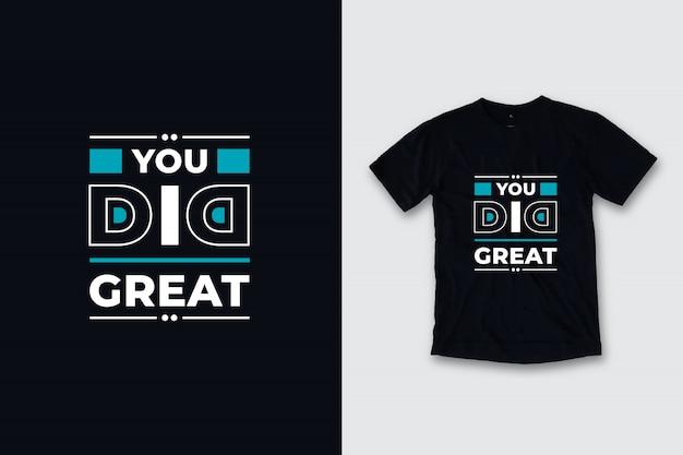 Zrobiłeś wspaniały nowoczesny projekt koszulki z cytatami