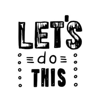 Zróbmy ten baner, napis motywacyjny, kreatywny typografia, odręcznie napisana czcionka z elementami doodle na białym tle. t-shirt z nadrukiem, element projektu dla karty. ilustracja wektorowa
