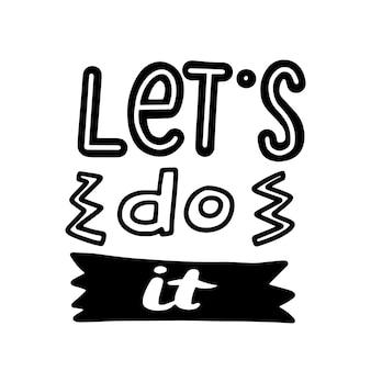 Zróbmy to motywacyjny napis na kartkę z życzeniami. inspirujący cytat, nadruk na koszulce lub typografia, czcionka odręczna