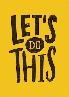 Zróbmy to motywująca lub inspirująca fraza, slogan lub cytat napisany nowoczesną czcionką.