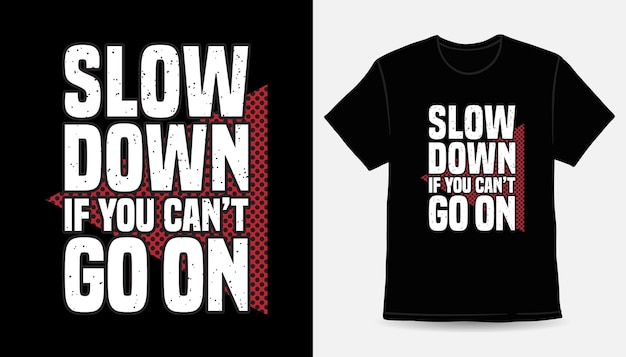 Zwolnij, jeśli nie możesz iść na projekt koszulki typograficznej