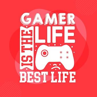 Życie gracza to najlepsze życie szablon cytatu typografia premium vector design