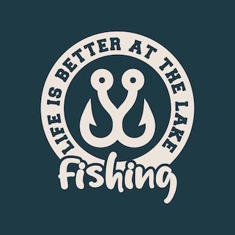 Życie jest lepsze nad jeziorem łowienie ryb vintage typografia ilustracja projekt koszulki wędkarskiej