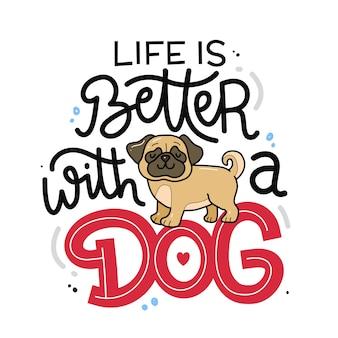 Życie jest lepsze z psem odręcznym napisem inspirującym i motywującym cytatem