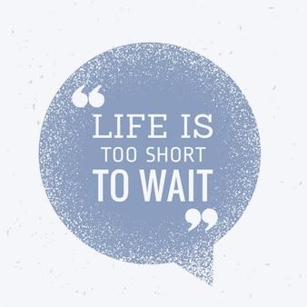 Życie jest zbyt krótkie, aby czekać inspitational cytat