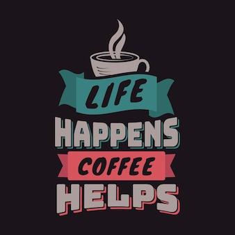 Życie się dzieje, kawa pomaga cytat z kawy