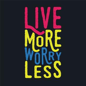 Żyj bardziej martw się mniej liter motywacyjnych cytatów