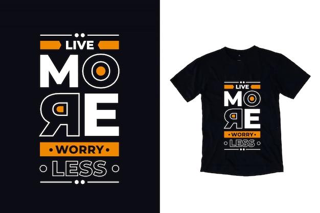 Żyj bardziej martw się mniej nowoczesny projekt koszulki cytat typografii