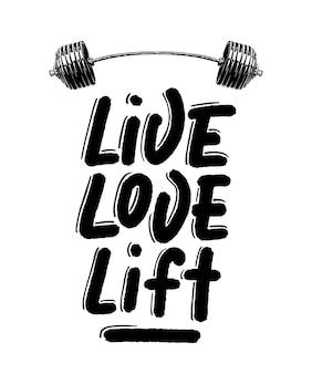 Żyj, kochaj, podnoś sztangą. motywacja na siłownię