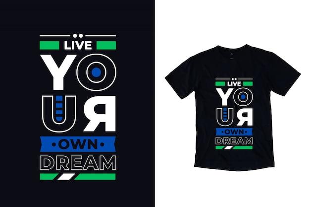 Żyj własnym marzeniem nowoczesny projekt koszulki z cytatem