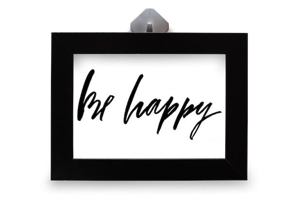 Bądź szczęśliwy. tekst odręczny. kaligrafia nowoczesna. inspirujący cytat. na białym tle