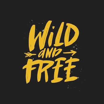 Dziki i bezpłatny pędzel napis napis motywacyjny cytat typografia print