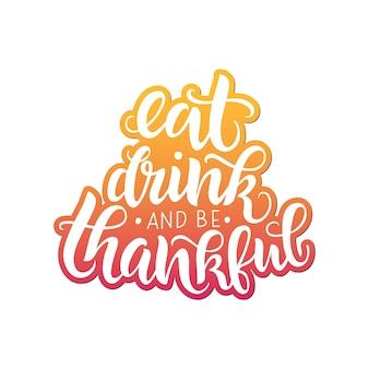 Jedz drinka i bądź wdzięczny napis cytat ręcznie napisany szablon karty z pozdrowieniami na święto dziękczynienia
