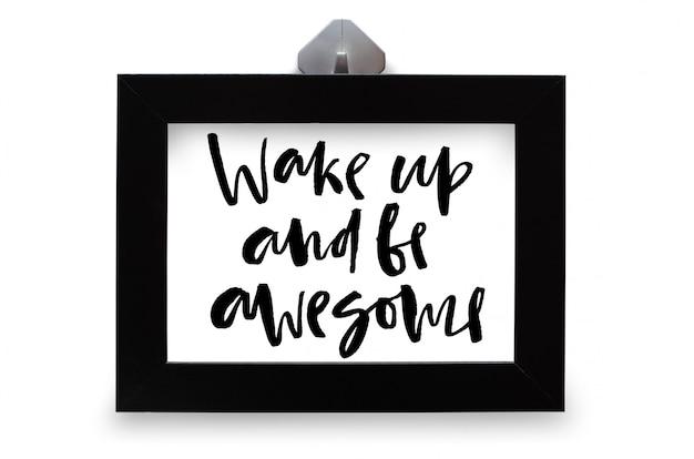 Obudź się i bądź niesamowity. tekst odręczny. kaligrafia nowoczesna. inspirujący cytat. na białym tle
