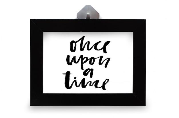 Pewnego razu. tekst odręczny. kaligrafia nowoczesna. inspirujący cytat. na białym tle