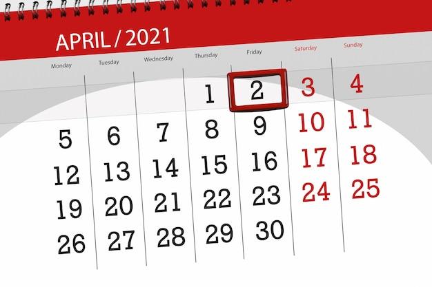 Planer kalendarza na miesiąc kwiecień 2021, termin ostateczny, 2, piątek.