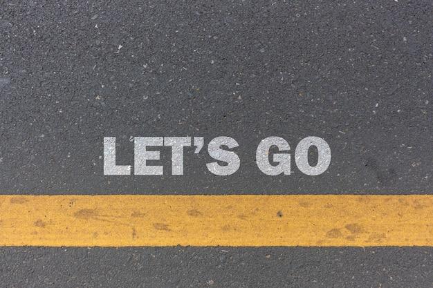Pomysł na biznes. chodźmy wiadomość lub słowa drukowane na drodze