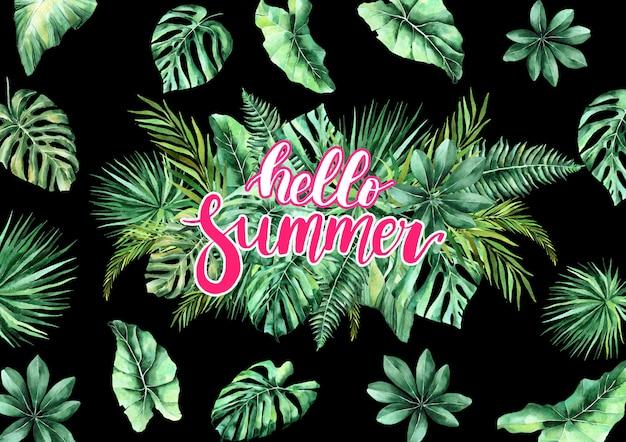 Witaj lato. kaligraficzny napis na tropikalnym tle. akwarela tropikalne liście