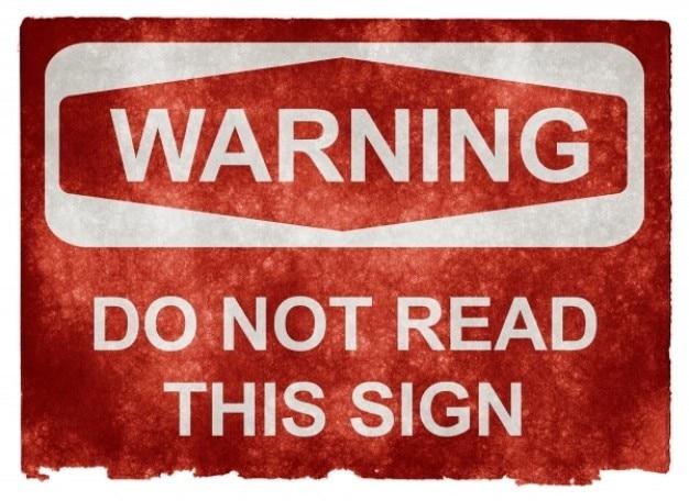 Znak ostrzegawczy grunge nie czytać ten znak